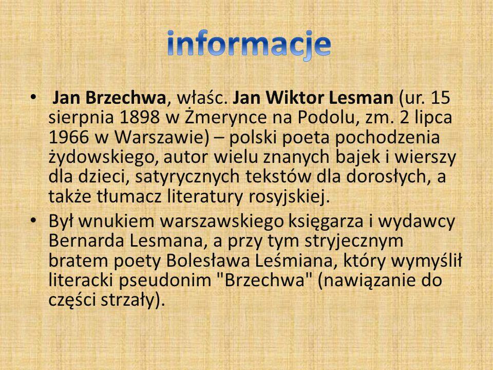 Jan Brzechwa, właśc. Jan Wiktor Lesman (ur. 15 sierpnia 1898 w Żmerynce na Podolu, zm. 2 lipca 1966 w Warszawie) – polski poeta pochodzenia żydowskieg