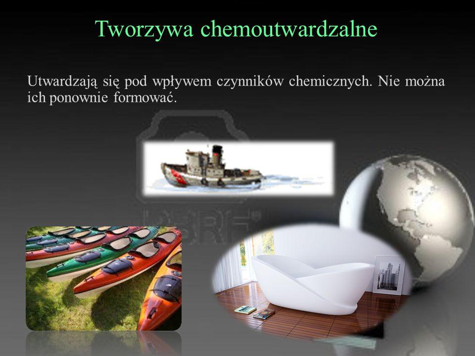 Tworzywa chemoutwardzalne Utwardzają się pod wpływem czynników chemicznych. Nie można ich ponownie formować.