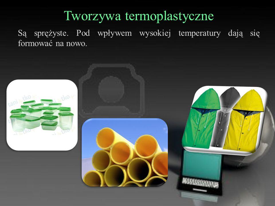 Tworzywa termoplastyczne Są sprężyste. Pod wpływem wysokiej temperatury dają się formować na nowo.