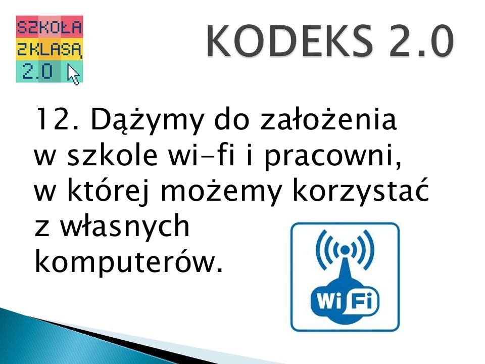 12. Dążymy do założenia w szkole wi-fi i pracowni, w której możemy korzystać z własnych komputerów.