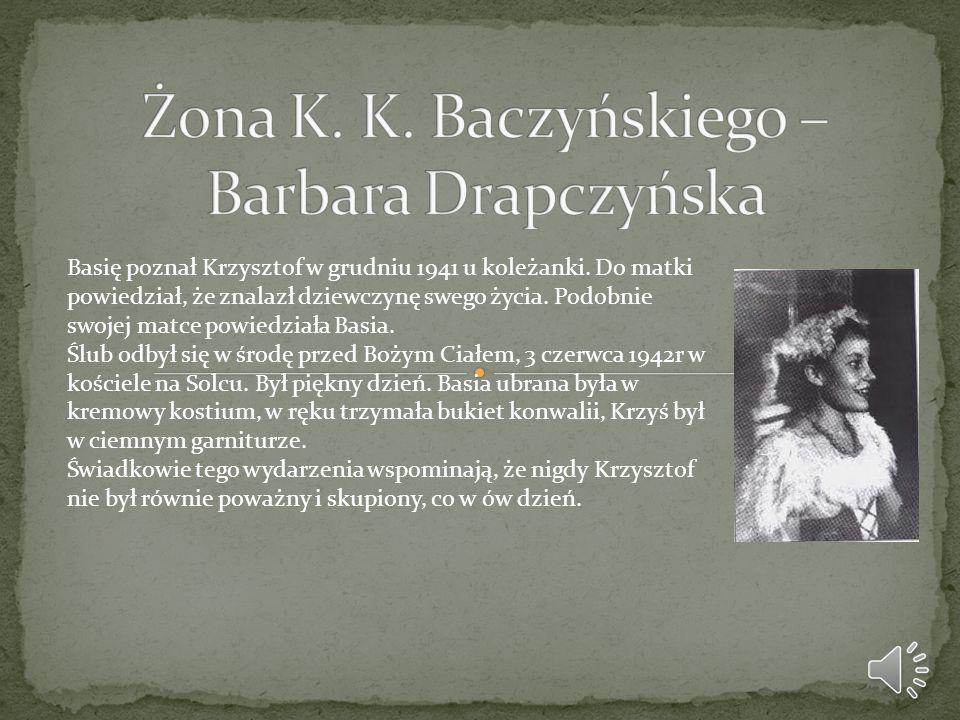 Basię poznał Krzysztof w grudniu 1941 u koleżanki. Do matki powiedział, że znalazł dziewczynę swego życia. Podobnie swojej matce powiedziała Basia. Śl