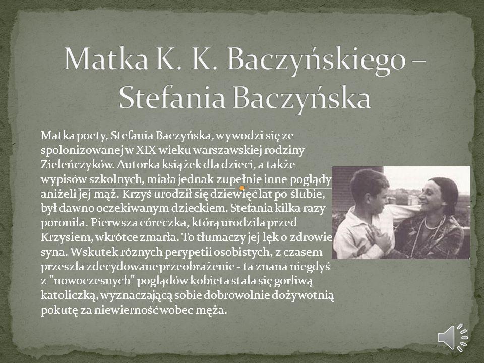 Matka poety, Stefania Baczyńska, wywodzi się ze spolonizowanej w XIX wieku warszawskiej rodziny Zieleńczyków. Autorka książek dla dzieci, a także wypi