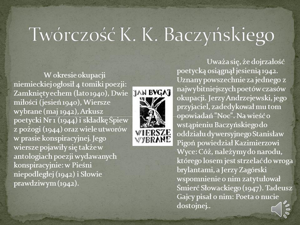 Uważa się, że dojrzałość poetycką osiągnął jesienią 1942. Uznany powszechnie za jednego z najwybitniejszych poetów czasów okupacji. Jerzy Andrzejewski