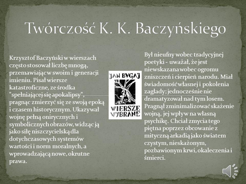Krzysztof Baczyński w wierszach często stosował liczbę mnogą, przemawiając w swoim i generacji imieniu. Pisał wiersze katastroficzne, ze środka