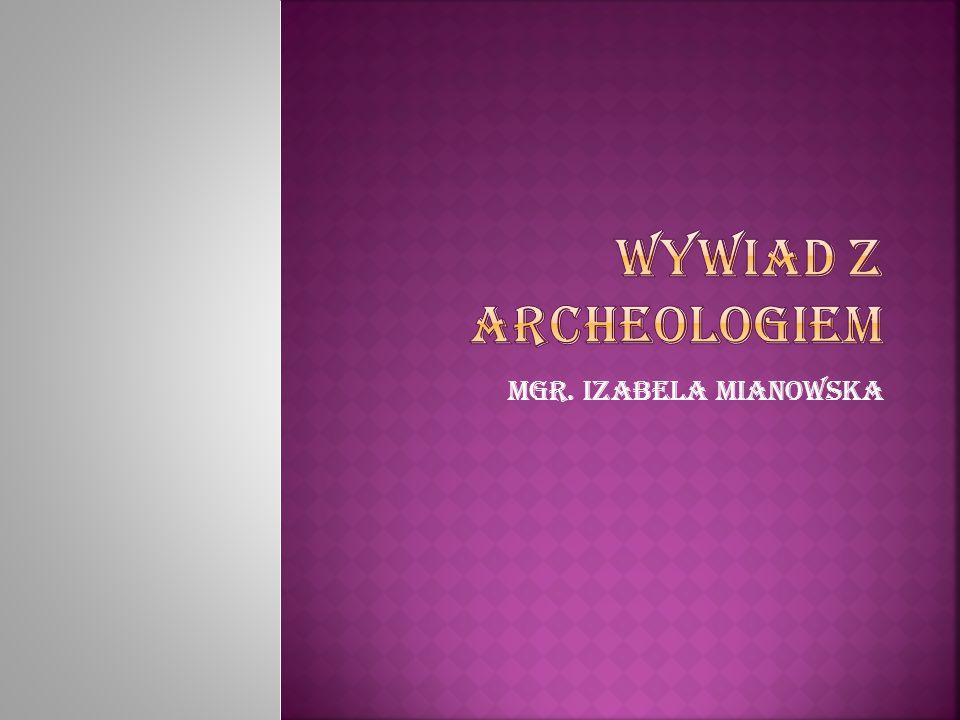 Archeologiem jestem ju ż 25 lat. Ja licz ę od pocz ą tku studiów.