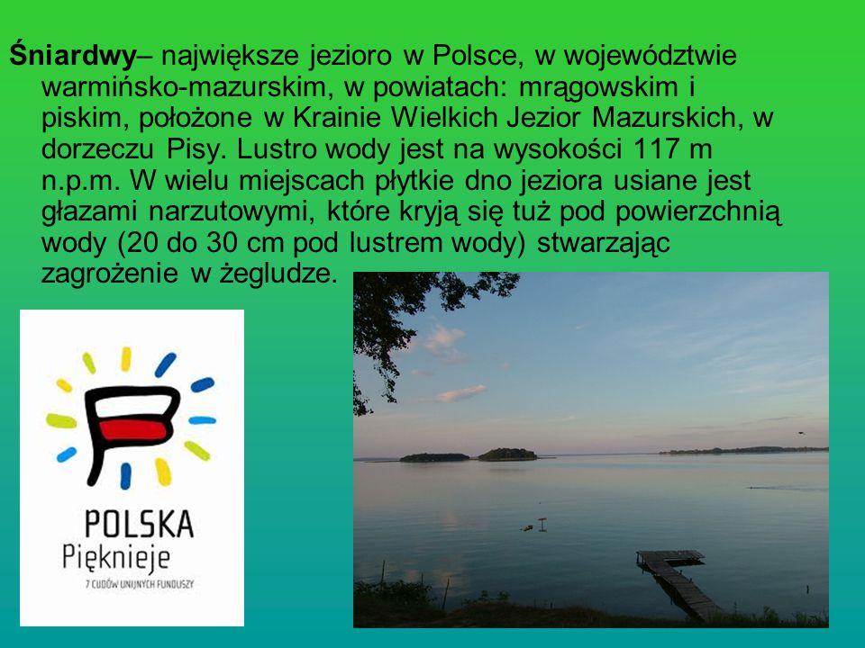Śniardwy– największe jezioro w Polsce, w województwie warmińsko-mazurskim, w powiatach: mrągowskim i piskim, położone w Krainie Wielkich Jezior Mazurs