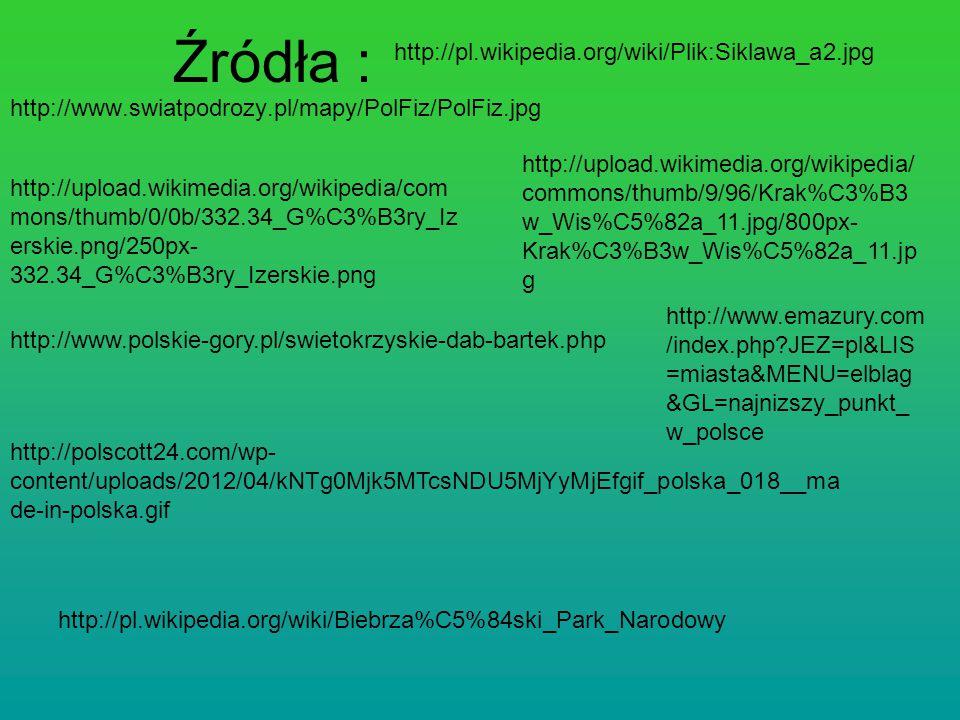 Źródła : http://www.swiatpodrozy.pl/mapy/PolFiz/PolFiz.jpg http://upload.wikimedia.org/wikipedia/ commons/thumb/9/96/Krak%C3%B3 w_Wis%C5%82a_11.jpg/80