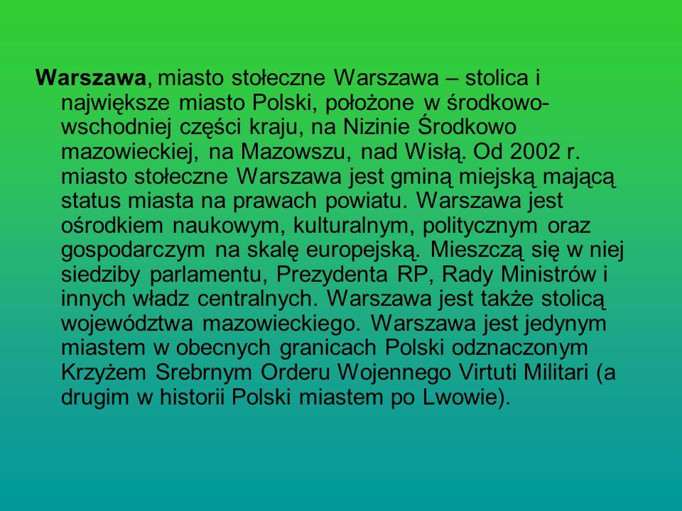 Warszawa, miasto stołeczne Warszawa – stolica i największe miasto Polski, położone w środkowo- wschodniej części kraju, na Nizinie Środkowo mazowiecki