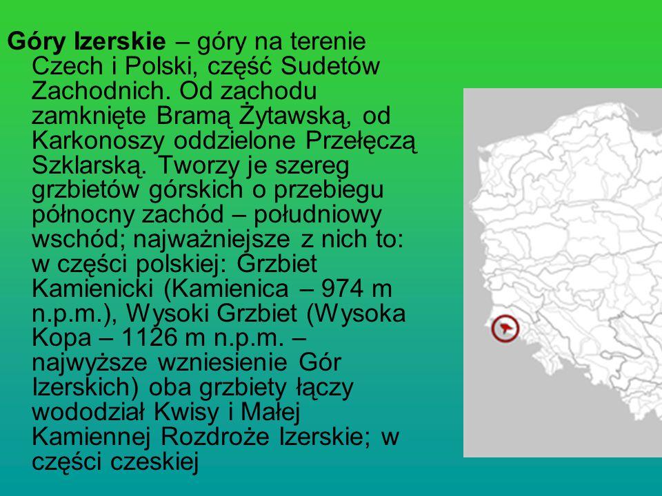 Góry Izerskie – góry na terenie Czech i Polski, część Sudetów Zachodnich. Od zachodu zamknięte Bramą Żytawską, od Karkonoszy oddzielone Przełęczą Szkl