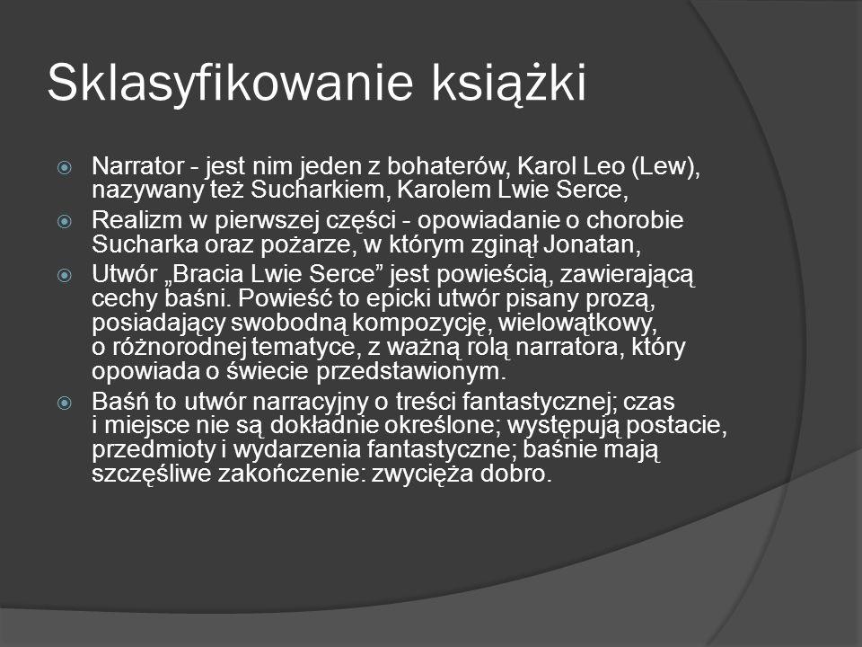 Sklasyfikowanie książki  Narrator - jest nim jeden z bohaterów, Karol Leo (Lew), nazywany też Sucharkiem, Karolem Lwie Serce,  Realizm w pierwszej c