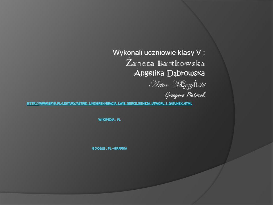 Wykonali uczniowie klasy V : Ż aneta Bartkowska Angelika D ą browska Artur M ę czy ń ski Grzegorz Pietrzak