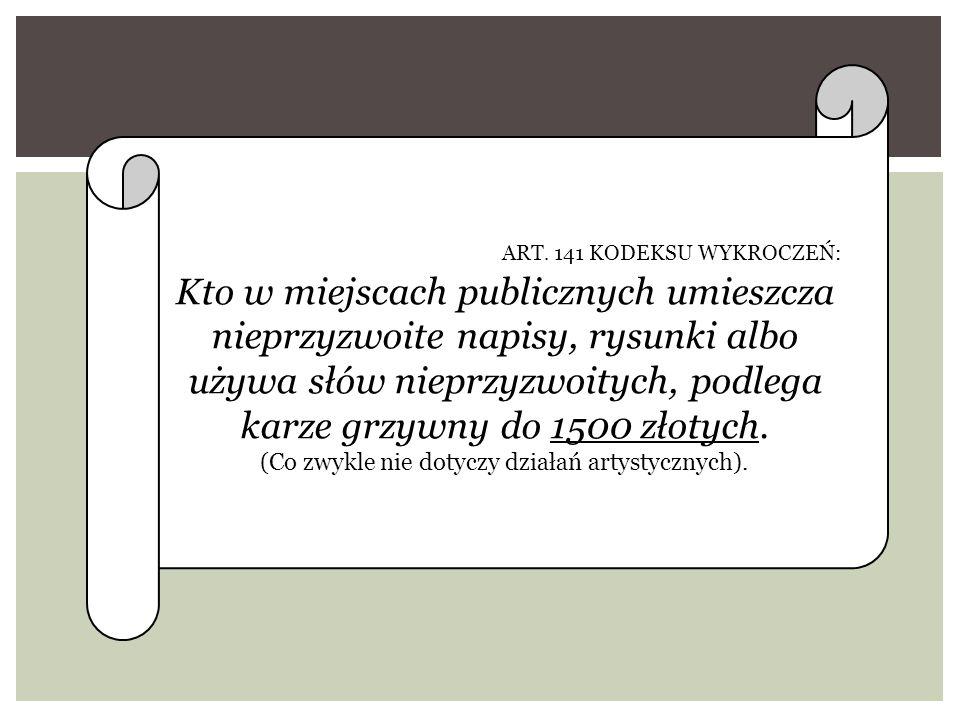 ART. 141 KODEKSU WYKROCZEŃ: Kto w miejscach publicznych umieszcza nieprzyzwoite napisy, rysunki albo używa słów nieprzyzwoitych, podlega karze grzywny