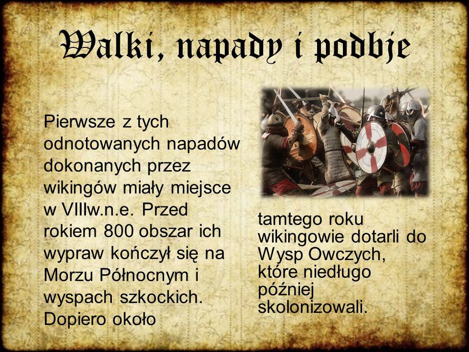 Walki, napady i podbje Pierwsze z tych odnotowanych napadów dokonanych przez wikingów miały miejsce w VIIIw.n.e. Przed rokiem 800 obszar ich wypraw ko