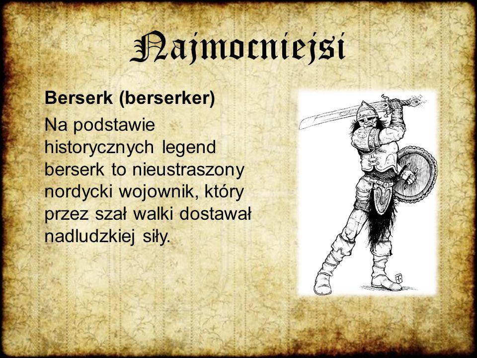 Najmocniejsi Berserk (berserker) Na podstawie historycznych legend berserk to nieustraszony nordycki wojownik, który przez szał walki dostawał nadludz
