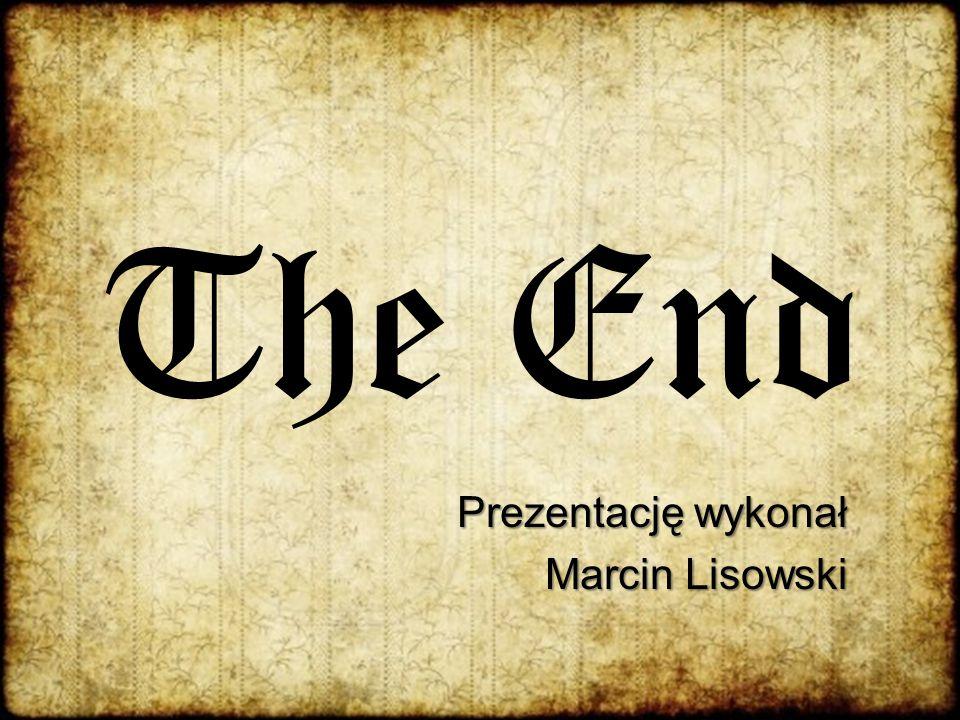 The End Prezentację wykonał Marcin Lisowski