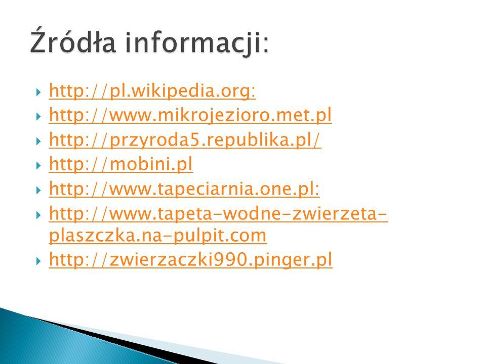  http://pl.wikipedia.org: http://pl.wikipedia.org:  http://www.mikrojezioro.met.pl http://www.mikrojezioro.met.pl  http://przyroda5.republika.pl/ h