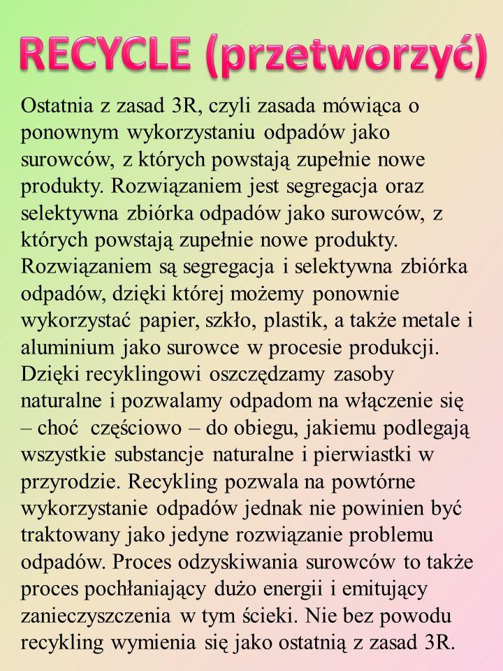 Ostatnia z zasad 3R, czyli zasada mówiąca o ponownym wykorzystaniu odpadów jako surowców, z których powstają zupełnie nowe produkty. Rozwiązaniem jest