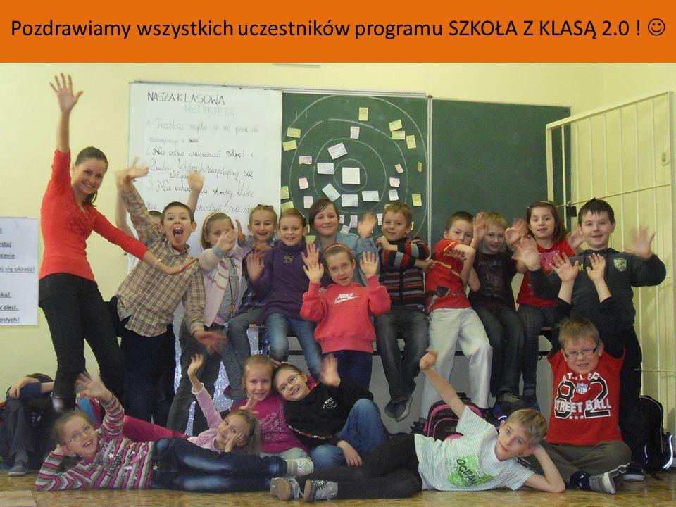 Pozdrawiamy wszystkich uczestników programu SZKOŁA Z KLASĄ 2.0 !