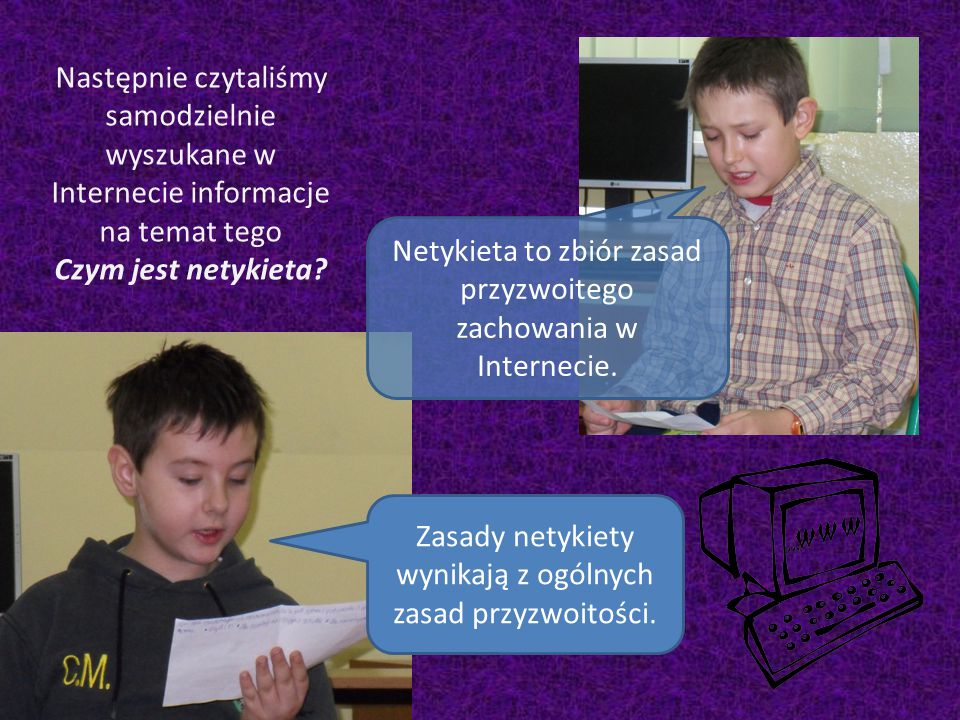 Następnie czytaliśmy samodzielnie wyszukane w Internecie informacje na temat tego Czym jest netykieta.