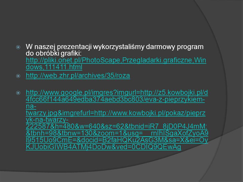  W naszej prezentacji wykorzystaliśmy darmowy program do obróbki grafiki: http://pliki.onet.pl/PhotoScape,Przegladarki.graficzne,Win dows,111411.html