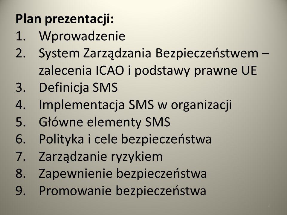 33 Przepis na skuteczne wdrożenie SMS w organizacji lotniczej: krokCzynnośćudziałuwagi 9 Opracowanie ogólnych zasad dokumentowania działań w obszarze SMS KB +ZB +zatw.