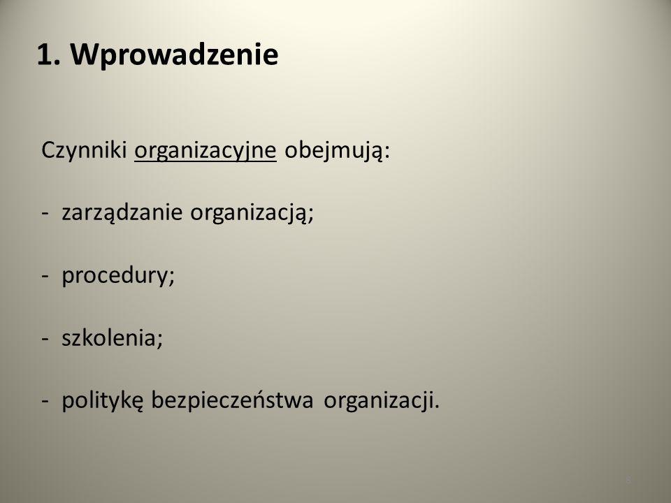 8 1. Wprowadzenie Czynniki organizacyjne obejmują: - zarządzanie organizacją; - procedury; - szkolenia; - politykę bezpieczeństwa organizacji.