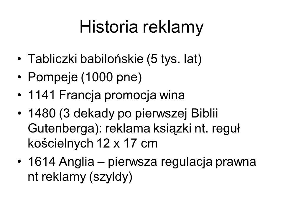 Historia reklamy Tabliczki babilońskie (5 tys. lat) Pompeje (1000 pne) 1141 Francja promocja wina 1480 (3 dekady po pierwszej Biblii Gutenberga): rekl