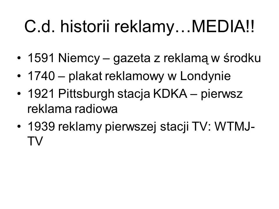 C.d. historii reklamy…MEDIA!! 1591 Niemcy – gazeta z reklamą w środku 1740 – plakat reklamowy w Londynie 1921 Pittsburgh stacja KDKA – pierwsz reklama