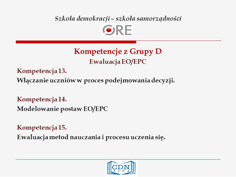 Szkoła demokracji – szkoła samorządności Kompetencje z Grupy D Ewaluacja EO/EPC Kompetencja 13.