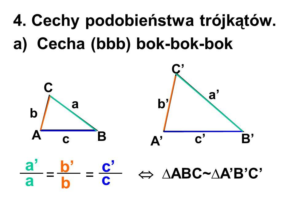 4. Cechy podobieństwa trójkątów. a) Cecha (bbb) bok-bok-bok A B C A' B' C' a b c a' b' c' a' a b' b c' c ==  ∆ABC~∆A'B'C'