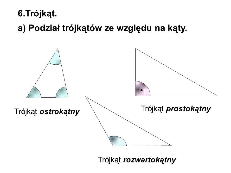 6.Trójkąt. a) Podział trójkątów ze względu na kąty. Trójkąt ostrokątny Trójkąt prostokątny Trójkąt rozwartokątny