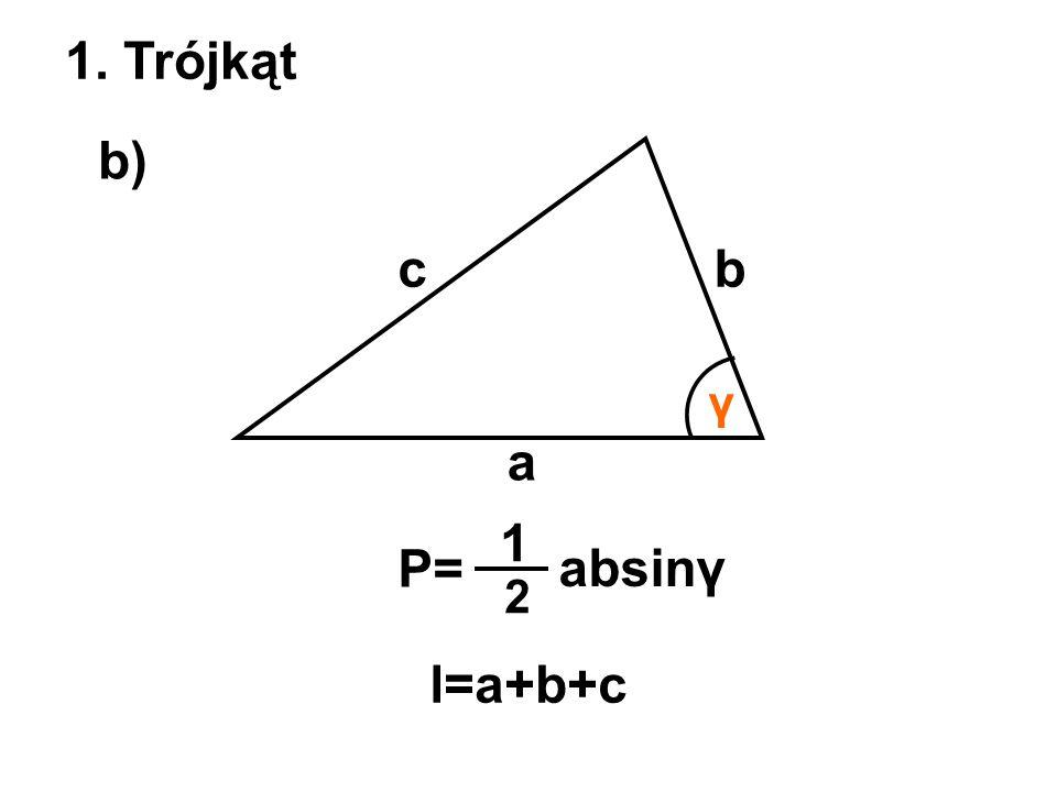 1. Trójkąt b) a bc P= 1 2 absinγ l=a+b+c γ