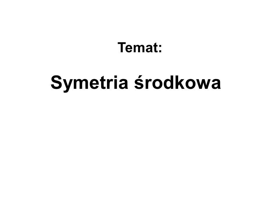 Symetria środkowa Temat: