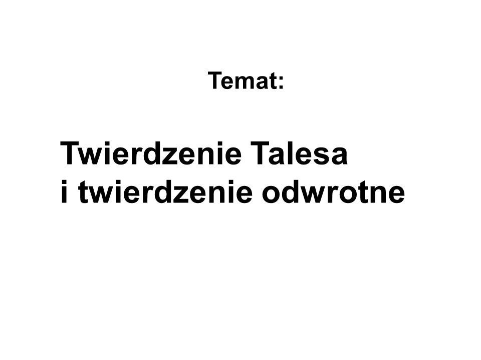 Twierdzenie Talesa i twierdzenie odwrotne Temat: