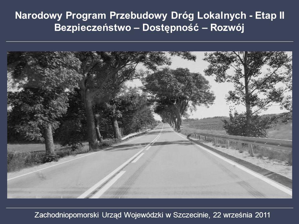 Zachodniopomorski Urząd Wojewódzki w Szczecinie, 22 września 2011 Narodowy Program Przebudowy Dróg Lokalnych - Etap II Bezpieczeństwo – Dostępność – R
