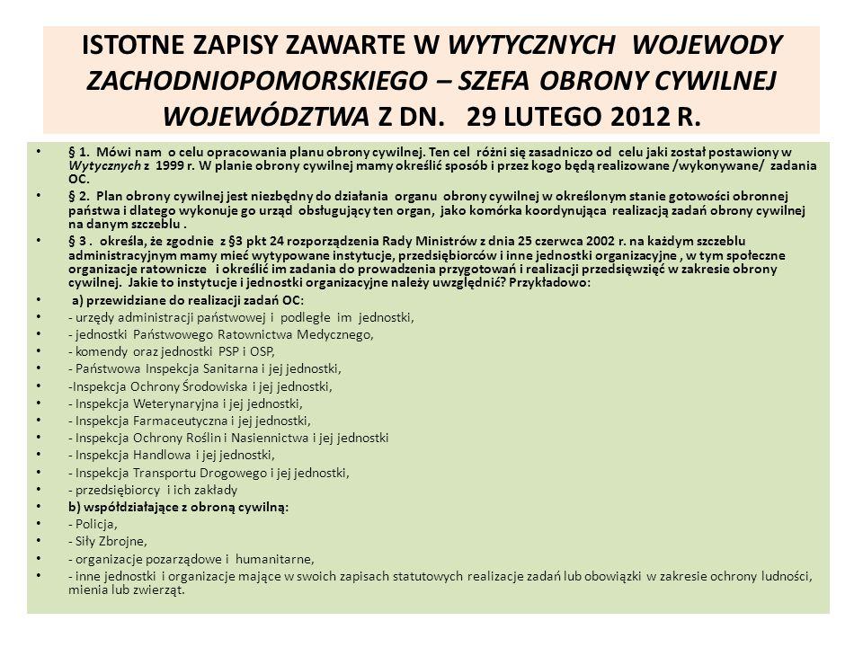 ISTOTNE ZAPISY ZAWARTE W WYTYCZNYCH WOJEWODY ZACHODNIOPOMORSKIEGO – SZEFA OBRONY CYWILNEJ WOJEWÓDZTWA Z DN. 29 LUTEGO 2012 R. § 1. Mówi nam o celu opr