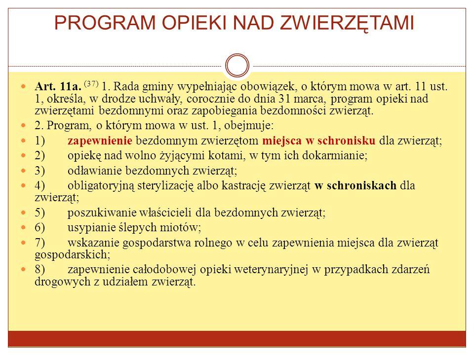 PROGRAM OPIEKI NAD ZWIERZĘTAMI Art. 11a. (37) 1. Rada gminy wypełniając obowiązek, o którym mowa w art. 11 ust. 1, określa, w drodze uchwały, coroczni
