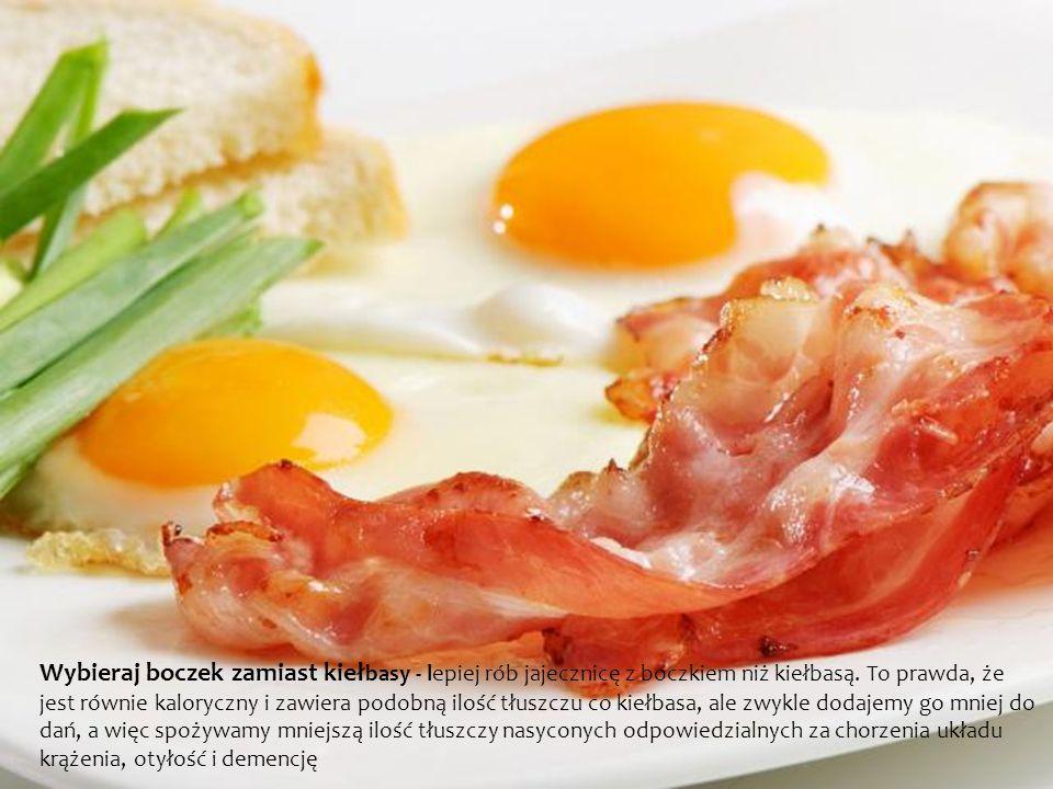 Wybieraj boczek zamiast kiełbasy - lepiej rób jajecznicę z boczkiem niż kiełbasą.