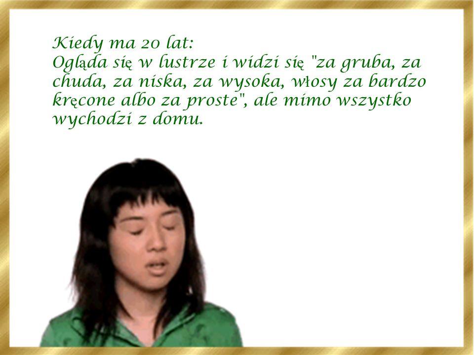 Kiedy ma 15 lat: Ogl ą da si ę w lustrze i widzi obrzydliw ą siostr ę przyrodni ą Kopciuszka: Mamo, przecie ż tak nie mog ę pój ść do szko ł y!