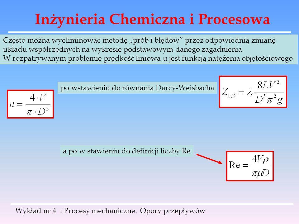 """Inżynieria Chemiczna i Procesowa Wykład nr 4 : Procesy mechaniczne. Opory przepływów Często można wyeliminować metodę """"prób i błędów"""" przez odpowiedni"""