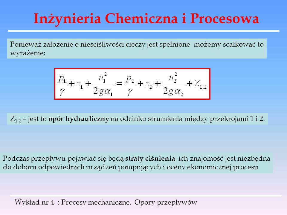 Inżynieria Chemiczna i Procesowa Wykład nr 4 : Procesy mechaniczne. Opory przepływów Ponieważ założenie o nieściśliwości cieczy jest spełnione możemy