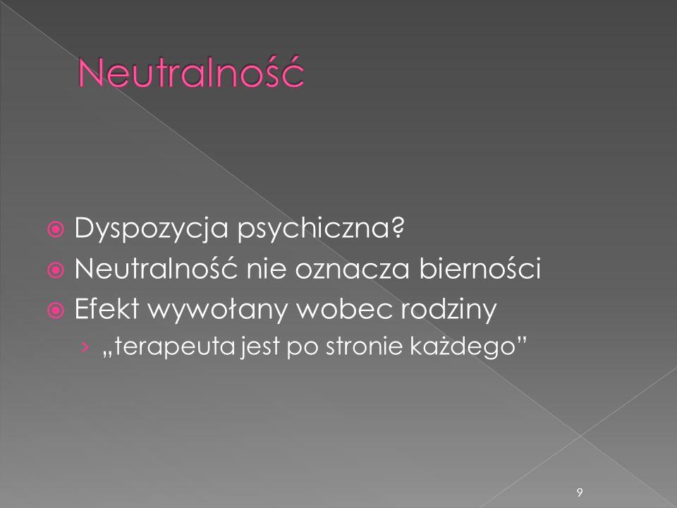 """ Dyspozycja psychiczna?  Neutralność nie oznacza bierności  Efekt wywołany wobec rodziny › """"terapeuta jest po stronie każdego"""" 9"""