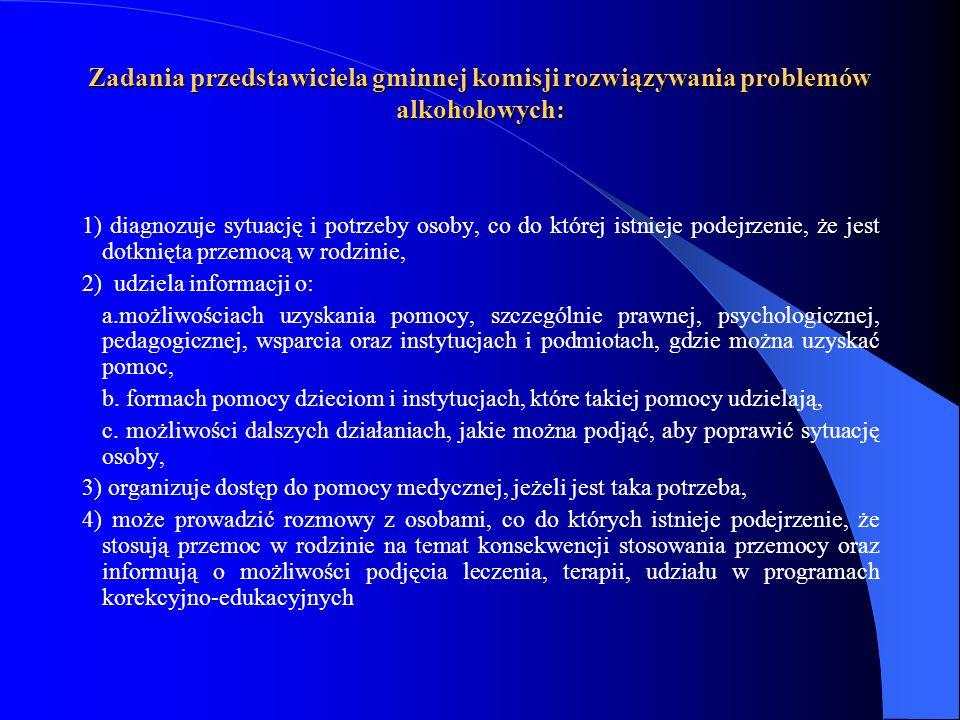 Zadania przedstawiciela gminnej komisji rozwiązywania problemów alkoholowych: 1) diagnozuje sytuację i potrzeby osoby, co do której istnieje podejrzen