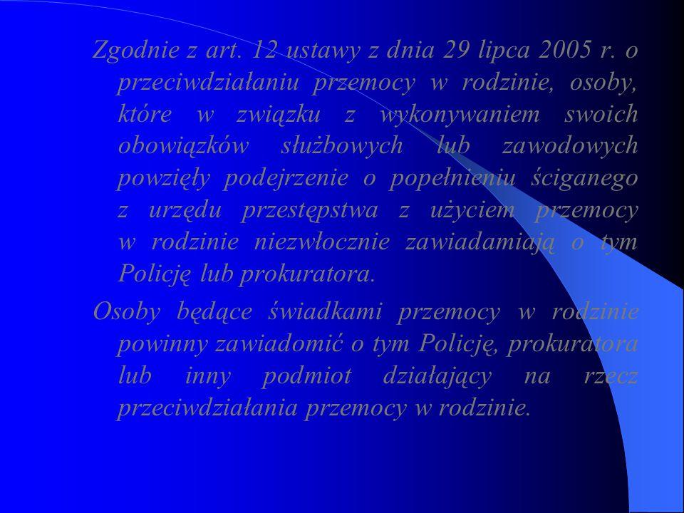 Zgodnie z art. 12 ustawy z dnia 29 lipca 2005 r. o przeciwdziałaniu przemocy w rodzinie, osoby, które w związku z wykonywaniem swoich obowiązków służb