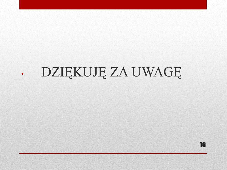 DZIĘKUJĘ ZA UWAGĘ 16