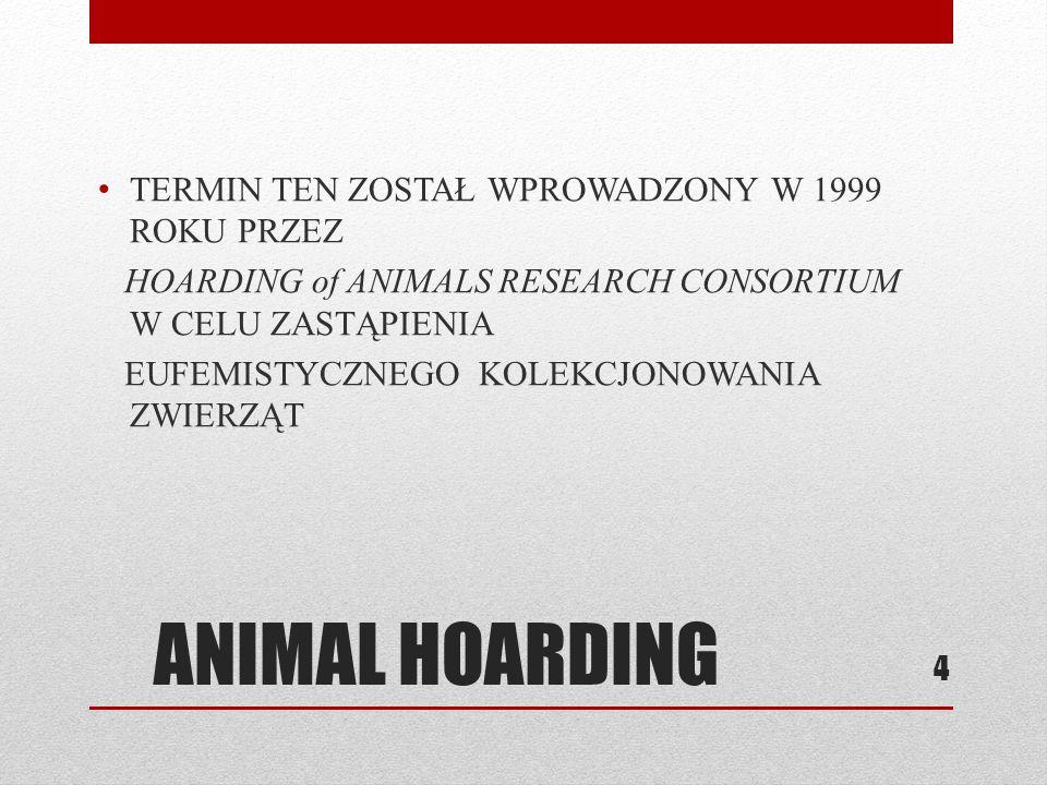 ANIMAL HOARDING TERMIN TEN ZOSTAŁ WPROWADZONY W 1999 ROKU PRZEZ HOARDING of ANIMALS RESEARCH CONSORTIUM W CELU ZASTĄPIENIA EUFEMISTYCZNEGO KOLEKCJONOW