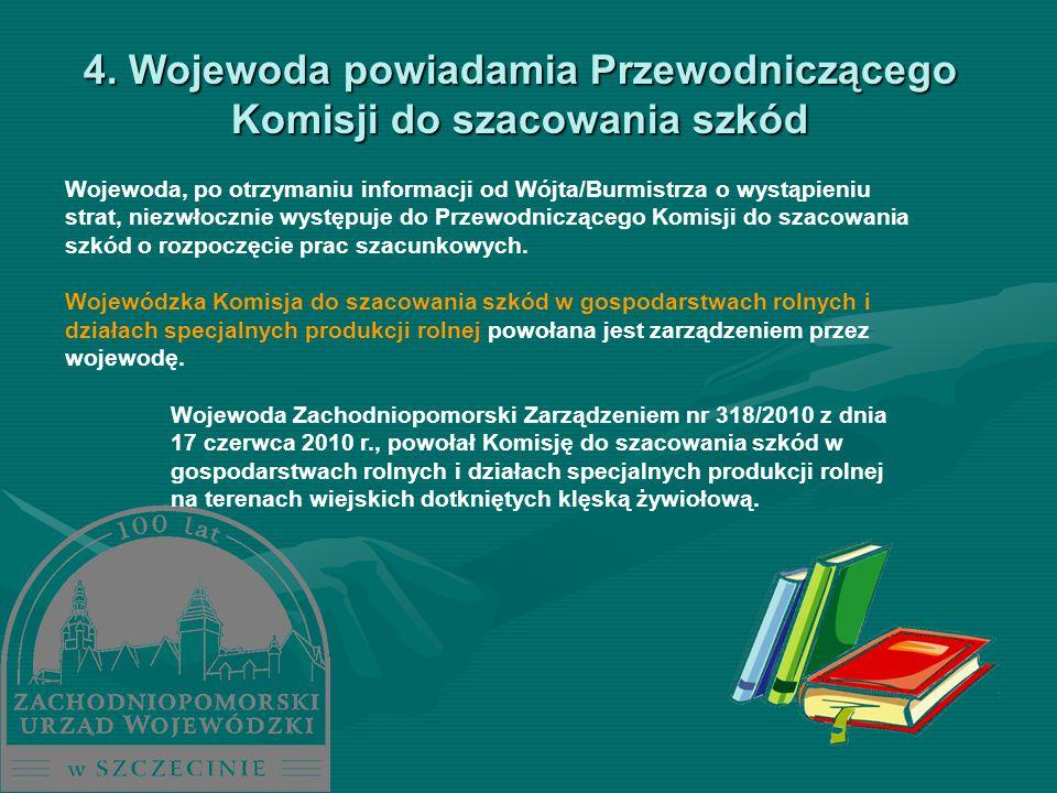 4. Wojewoda powiadamia Przewodniczącego Komisji do szacowania szkód Wojewoda, po otrzymaniu informacji od Wójta/Burmistrza o wystąpieniu strat, niezwł