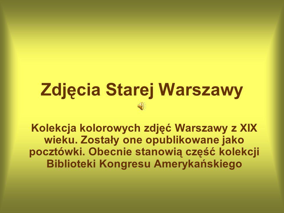 Zdjęcia Starej Warszawy Kolekcja kolorowych zdjęć Warszawy z XIX wieku.
