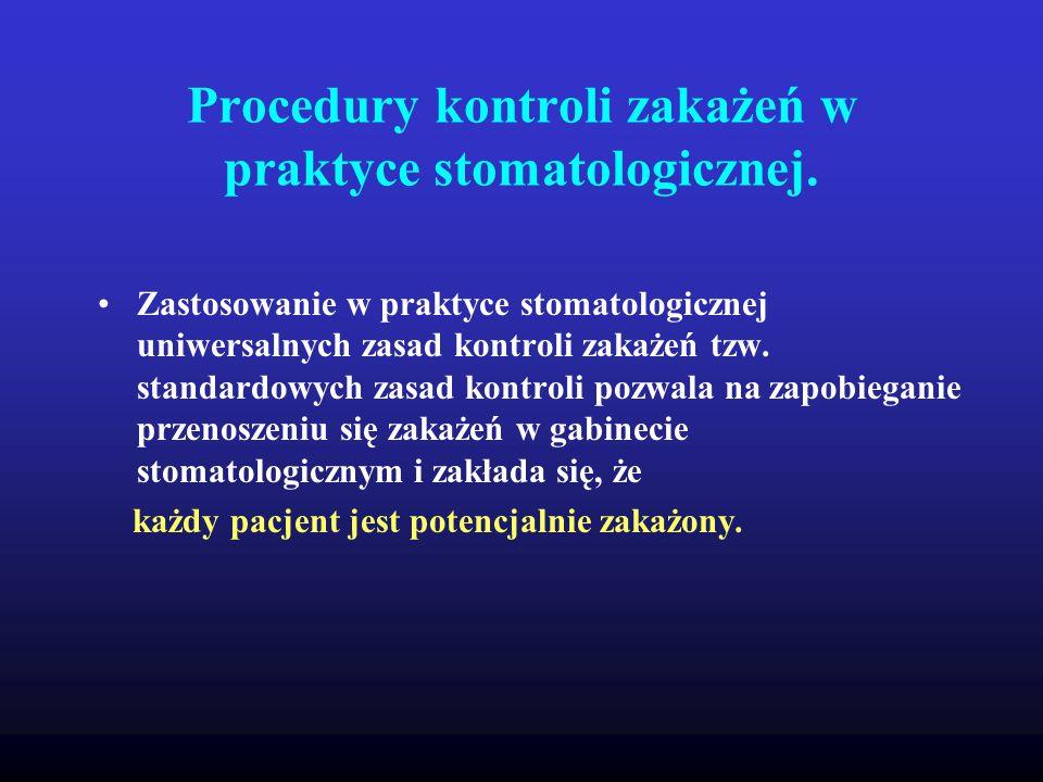 Procedury kontroli zakażeń w praktyce stomatologicznej. Zastosowanie w praktyce stomatologicznej uniwersalnych zasad kontroli zakażeń tzw. standardowy