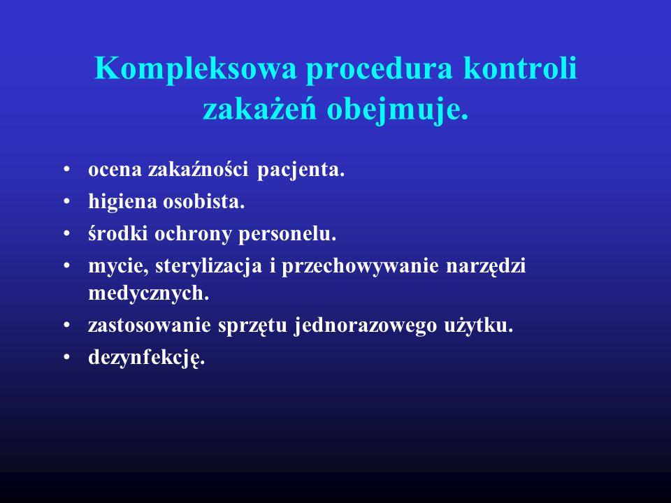 Kompleksowa procedura kontroli zakażeń obejmuje. ocena zakaźności pacjenta. higiena osobista. środki ochrony personelu. mycie, sterylizacja i przechow